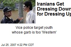 Iranians Get Dressing Down for Dressing Up