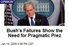 Bush's Failures Show the Need for Pragmatic Prez