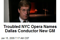 Troubled NYC Opera Names Dallas Conductor New GM