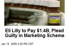 Eli Lilly to Pay $1.4B, Plead Guilty in Marketing Scheme