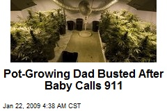 Pot-Growing Dad Busted After Baby Calls 911