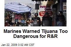 Marines Warned Tijuana Too Dangerous for R&R