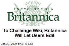 To Challenge Wiki, Britannica Will Let Users Edit