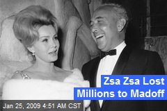 Zsa Zsa Lost Millions to Madoff