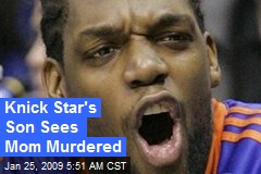 Knick Star's Son Sees Mom Murdered