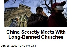 China Secretly Meets With Long-Banned Churches