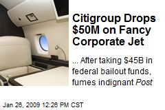 Citigroup Drops $50M on Fancy Corporate Jet