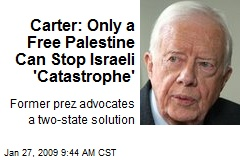Carter: Only a Free Palestine Can Stop Israeli 'Catastrophe'