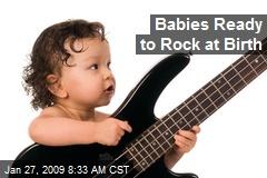 Babies Ready to Rock at Birth
