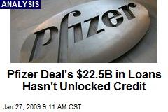 Pfizer Deal's $22.5B in Loans Hasn't Unlocked Credit