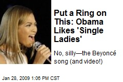 Put a Ring on This: Obama Likes 'Single Ladies'