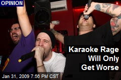 Karaoke Rage Will Only Get Worse