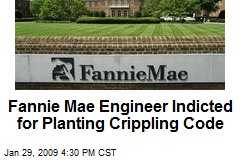 Fannie Mae Engineer Indicted for Planting Crippling Code