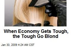 When Economy Gets Tough, the Tough Go Blond
