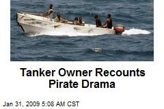 Tanker Owner Recounts Pirate Drama