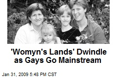 'Womyn's Lands' Dwindle as Gays Go Mainstream