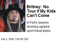Britney: No Tour if My Kids Can't Come