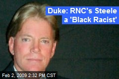 Duke: RNC's Steele a 'Black Racist'