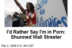 I'd Rather Say I'm in Porn: Shunned Wall Streeter