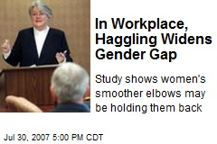 In Workplace, Haggling Widens Gender Gap