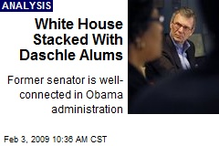 White House Stacked With Daschle Alums