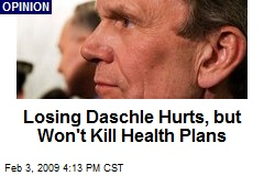 Losing Daschle Hurts, but Won't Kill Health Plans