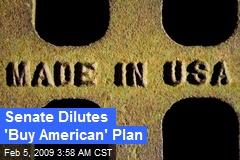 Senate Dilutes 'Buy American' Plan