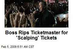 Boss Rips Ticketmaster for 'Scalping' Tickets