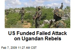 US Funded Failed Attack on Ugandan Rebels