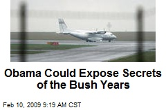 Obama Could Expose Secrets of the Bush Years