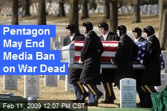 Pentagon May End Media Ban on War Dead