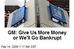 GM: Give Us More Money or We'll Go Bankrupt