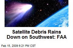 Satellite Debris Rains Down on Southwest: FAA