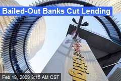 Bailed-Out Banks Cut Lending
