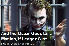 And the Oscar Goes to … Matilda, If Ledger Wins