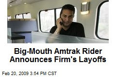 Big-Mouth Amtrak Rider Announces Firm's Layoffs