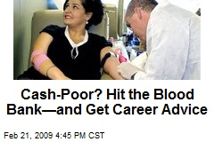 Cash-Poor? Hit the Blood Bank—and Get Career Advice