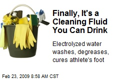 Finally, It's a Cleaning Fluid You Can Drink