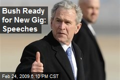 Bush Ready for New Gig: Speeches