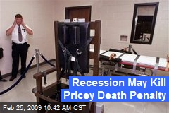 Recession May Kill Pricey Death Penalty