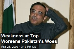 Weakness at Top Worsens Pakistan's Woes