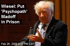 Wiesel: Put 'Psychopath' Madoff in Prison