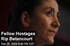 Fellow Hostages Rip Betancourt