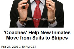 'Coaches' Help New Inmates Move from Suits to Stripes