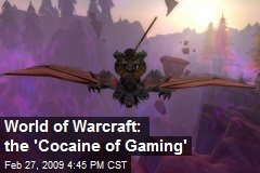 World of Warcraft: the 'Cocaine of Gaming'