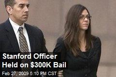 Stanford Officer Held on $300K Bail