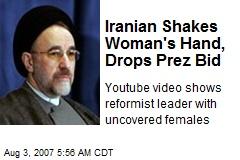 Iranian Shakes Woman's Hand, Drops Prez Bid