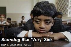 Slumdog Star 'Very' Sick