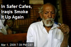 In Safer Cafes, Iraqis Smoke It Up Again