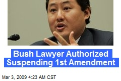 Bush Lawyer Authorized Suspending 1st Amendment